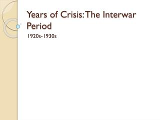 Years of Crisis: The Interwar Period