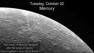 Tues day, October 22                             Mercury