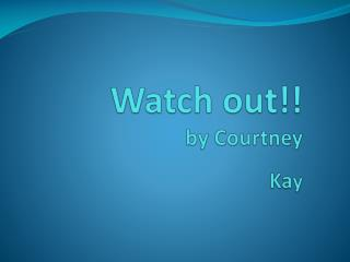 Watch out!! by Courtney  Ka y