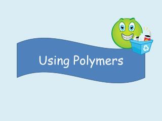 Using Polymers