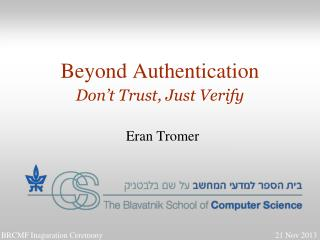 Beyond Authentication Don't  Trust, Just  Verify