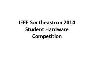 IEEE Southeastcon 2014 Student Hardware Competition