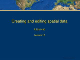 Creating and editing spatial data RESM 440 Lecture 12