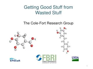 Getting Good Stuff from Wasted Stuff The Cole-Fort Research Group