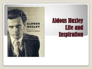 Aldous Huxley Life and Inspiration