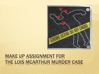 Make up assignment for the  lois mcarthur  murder case