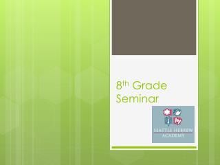 8 th Grade Seminar