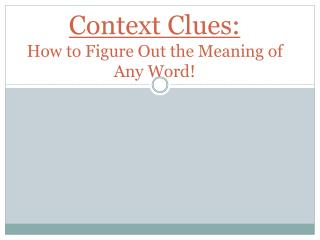 Context Clues:  How to Figure Out the Meaning of Any Word!