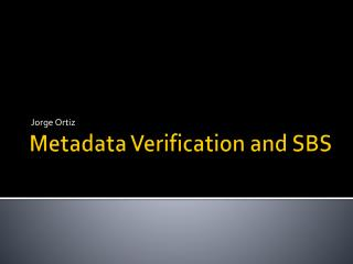 Metadata Verification and SBS