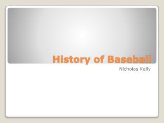 H istory of Baseball