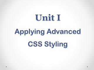 Unit  I  Applying Advanced  CSS Styling