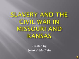 Slavery and THE civil war in  missouri  and  kansas