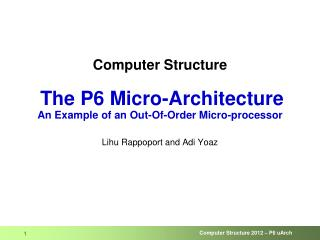 Computer Structure The P6 Micro-Architecture  An Example of an Out-Of-Order Micro-processor