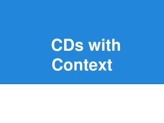 CDs with Context