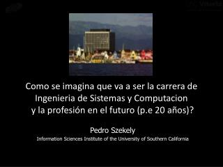 Pedro Szekely Information Sciences Institute of the University  of Southern California