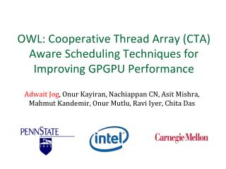 OWL: Cooperative Thread Array (CTA) Aware Scheduling Techniques for Improving GPGPU Performance
