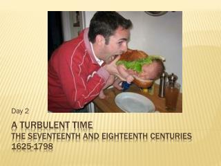 A Turbulent Time The Seventeenth and Eighteenth Centuries 1625-1798