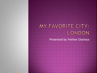 My Favorite City:  london