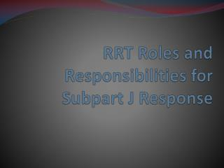 RRT Roles and Responsibilities for Subpart J Response
