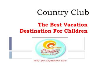 Country Club The Best Vacation Destination For Children