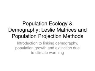 Population Ecology & Demography; Leslie Matrices and Population Projection Methods