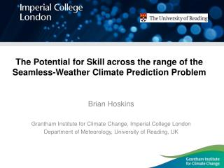 The Potential for Skill across the range of the Seamless-Weather Climate Prediction Problem