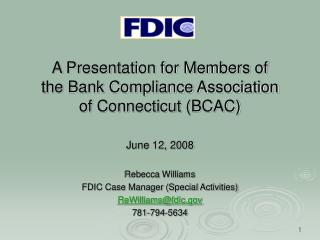 A Presentation for Members of the Bank Compliance Association of Connecticut (BCAC) June 12, 2008 Rebecca Williams FDIC