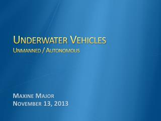 Underwater  Vehicles Unmanned / Autonomous
