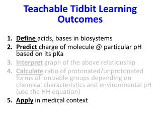 Teachable  Tidbit  L earning Outcomes Define acids, bases  in  biosystems
