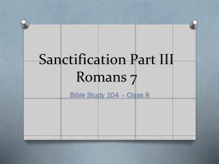 Sanctification Part III Romans 7