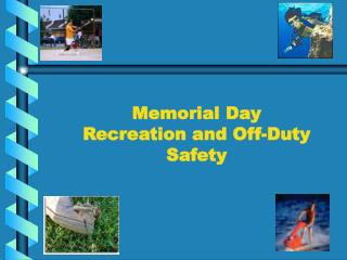 Memorial  Day Recreation and  Off-Duty  Safety