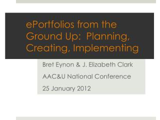 ePortfolios  from the Ground Up:  Planning, Creating,  Implementing