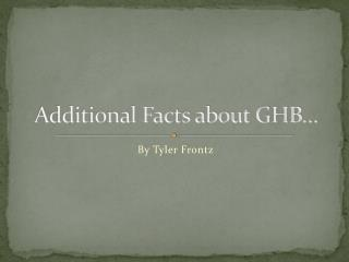 Additional Facts about GHB…