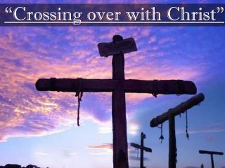 """ Crossing over with Christ"""