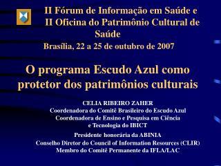 CELIA RIBEIRO ZAHER Coordenadora do Comitê Brasileiro do Escudo Azul Coordenadora de Ensino e Pesquisa em Ciência  e Tec