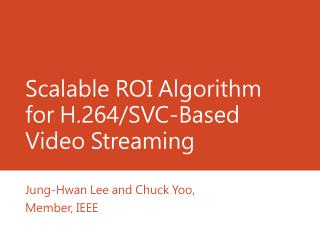 Scalable ROI Algorithm for H.264/SVC-Based Video Streaming