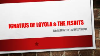 Ignatius of Loyola & the Jesuits