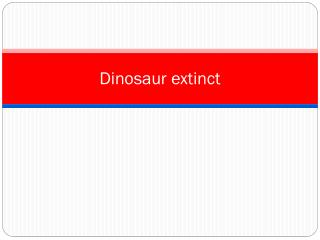Dinosaur extinct
