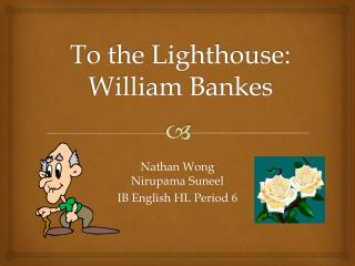 To the Lighthouse: William Bankes