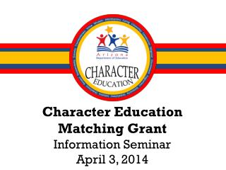 Character Education Matching Grant Information Seminar  April 3, 2014