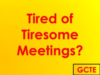 Tired of Tiresome Meetings?