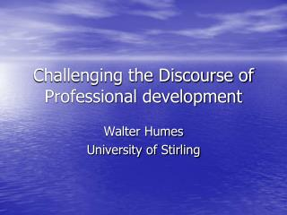 Challenging the Discourse of Professional development