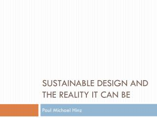Sustainable Design and the reality it can be