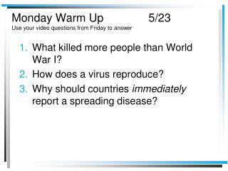 Monday Warm Up		5/23 Use your video questions from Friday to answer