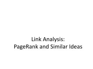 Link Analysis:  PageRank and Similar Ideas