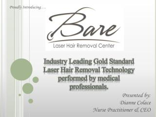Industry Leading Gold Standard Laser Hair Removal Technology performed by medical professionals.