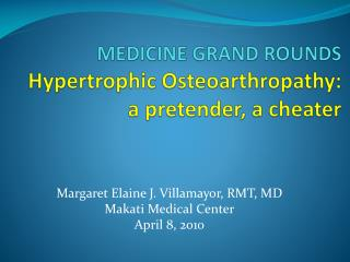 MEDICINE GRAND ROUNDS Hypertrophic  Osteoarthropathy :  a pretender, a cheater