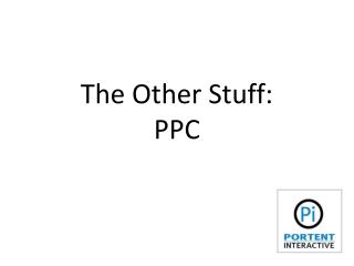 PPC: The Other Stuff