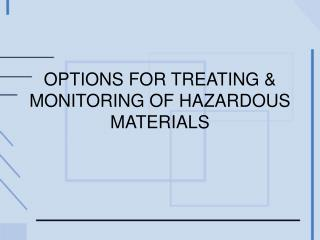 OPTIONS  FOR TREATING & MONITORING OF HAZARDOUS MATERIALS