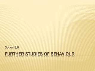 Further studies of  behaviour